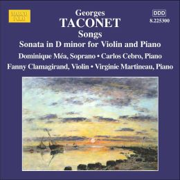 Georges Taconet: Songs; Sonata in D minor for Violin & Piano