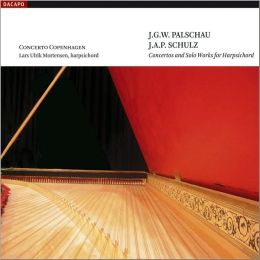 J.W.G. Palschau, J.A.P. Schulz: Concertos And Solo Works For Harpsichord