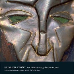 Heinrich Schütz: Die Sieben Worte; Johannes-Passion