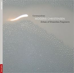 Mogens Christensen: Echoes of Dreamless Fragments