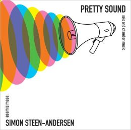 Simon Steen-Andersen: Pretty Sound - Solo & Chamber Works