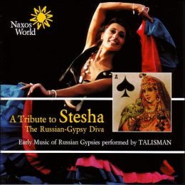 A   Tribute to Stesha: The Russian-Gypsy Diva