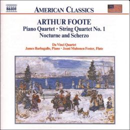Foote: Piano Quartet, String Quartet No. 1, Nocturne and Scherzo