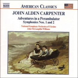 Carpenter: Adventures in a Perambulator, Symphonies Nos. 1 & 2