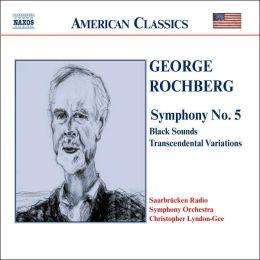 Rochberg: Symphony No. 5, Black Sounds, Transcendental Variations