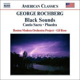 Rochberg: Black Sounds, Cantio Sacra, Phaedra