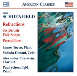 Paul Schoenfield: Refractions; Six British Folk Songs; Peccadilloes