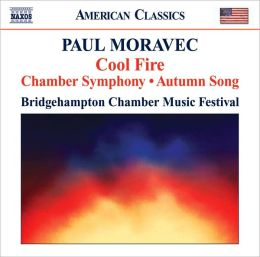 Paul Moravec: Cool Fire; Chamber Symphony; Autumn Song