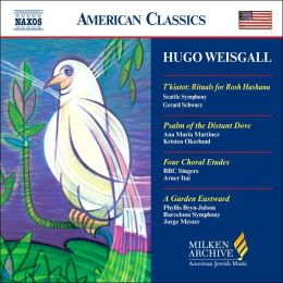 Milken Archives: Weisgall: T'kiatot, Psalm of the Distant Dove, Four Choral Etudes, A Garden Eastward
