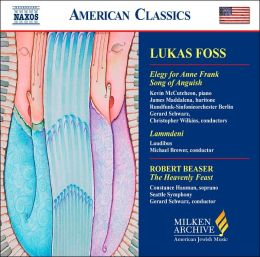 Foss: Elegy for Anne Frank; Song of Anguish; Robert Beaser: The Heavenly Feast
