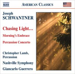 Joseph Schwantner: Chasing Light...; Morning's Embrace; Percussion Concerto