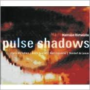 Birtwistle: Pulse Shadows