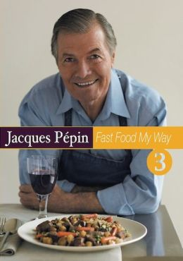 Jacques Pepin: Fast Food My Way, Vol. 3