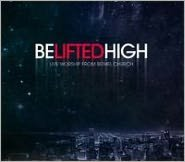 Be Lifted High: Live Worship from Bethel Church