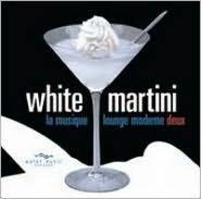 White Martini: La Musique Lounge Moderne, Vol. Deux