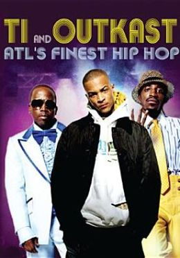 T.I. and Outkast: Atl's Finest Hip Hop