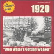 The Phonographic Yearbook: 1920 - Even Water's Getting Weaker