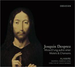 Josquin Desprez: Missa D'ung aultre amer; Motets & Chansons