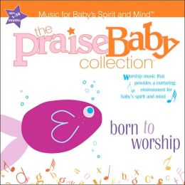 Praise Baby Collection: Born to Worship