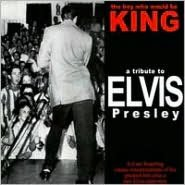 A   Tribute to Elvis Presley: The Boy Who Would Be King