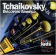 CD Cover Image. Title: Tchaikovsky Discovers America, Artist: Classical Kids