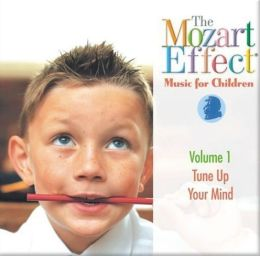 The Mozart Effect: Music for Children, Vol. 1: Tune Up Your Mind