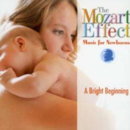 The Mozart Effect: Music for Newborns: A Bright Beginning