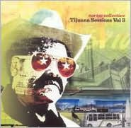 Tijuana Sessions, Vol. 3
