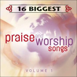 16 Biggest Praise & Worship Songs, Vol. 1