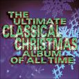 CD Cover Image. Title: The Ultimate Classical Christmas Album of All Time