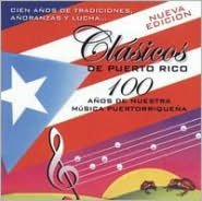 Clásicos De Puerto Rico: 100 Años De Nuestra Musica Puertorriqueña