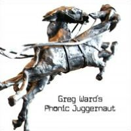 Greg Ward's Phonic Juggernaut