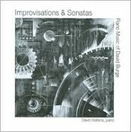 Improvisations and Sonatas: Piano Music of David Burge