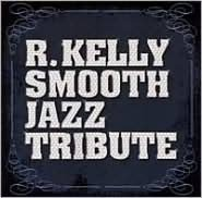 R. Kelly Smooth Jazz Tribute