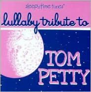 Sleepytime Tunes: Lullaby Tribute to Tom Petty