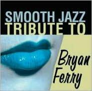 Smooth Jazz Tribute to Bryan Ferry