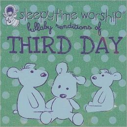 Sleepytime Worship: Lullaby Renditions of Third Day