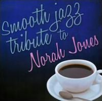 Smooth Jazz Tribute to Norah Jones
