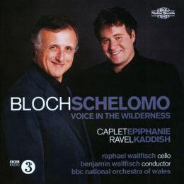 Bloch: Schelomo; Voice in the Wilderness; Caplet: Epiphanie; Ravel: Kaddish
