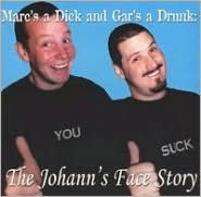 Marc's a Dick and Gar's a Drunk: The Johann's Face Story