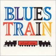 Blues Train: Railroad Songs