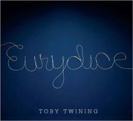 Toby Twining: Eurydice