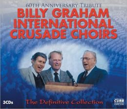 The Billy Graham International Crusade Choirs: The Definitive Collection (60th Anniversary