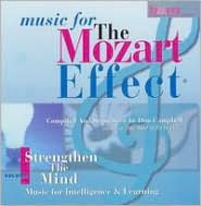 Music for the Mozart Effect, Vol. 1: Strengthen The Mind: Music for Intelligence and Learning