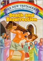The New Testament Bible Stories for Children: Death and Resurrection