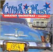 Cuba Is Music: Greatest Orchestras, Vol. 1