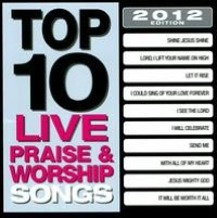 Top 10 Live Praise & Worship Songs: 2012 Edition