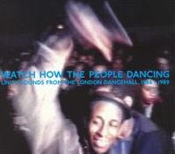 Watch How the People Dancing: Unity Sounds from the London Dancehall 1986-1989
