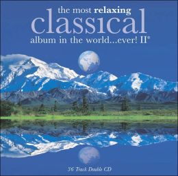 The Most Relaxing Classical Album in the World...Ever!, Vol. 2