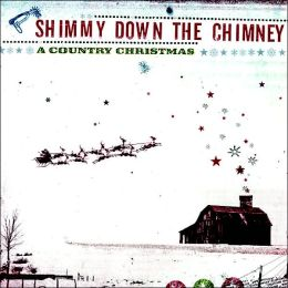Shimmy Down the Chimney: A Country Christmas